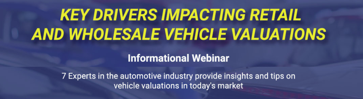 WEBINAR- Key Drivers Impacting Retail and Wholesale Vehicle Valuations